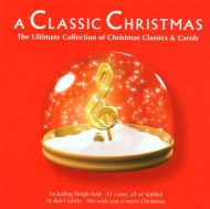 A Classic Christmas (The Ultimate Collection Of Christmas Classics And Carols) - Various Artists [ CD ]