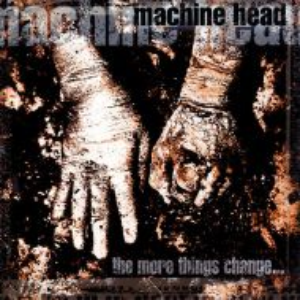 Machine Head - The More Things Change... [ CD ]