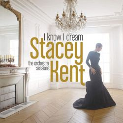 Stacey Kent - I Know I Dream : The Orchestral Sessions [ CD ]