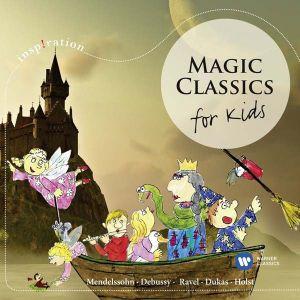 Mendelssohn, Debussy, Ravel, Dukas, Holst - Magic Classics For Kids [ CD ]