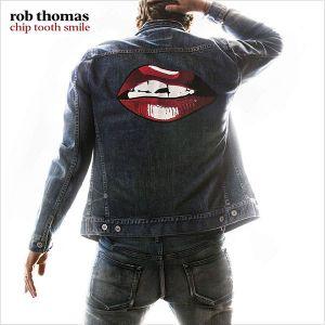 Rob Thomas - Chip Tooth Smile [ CD ]